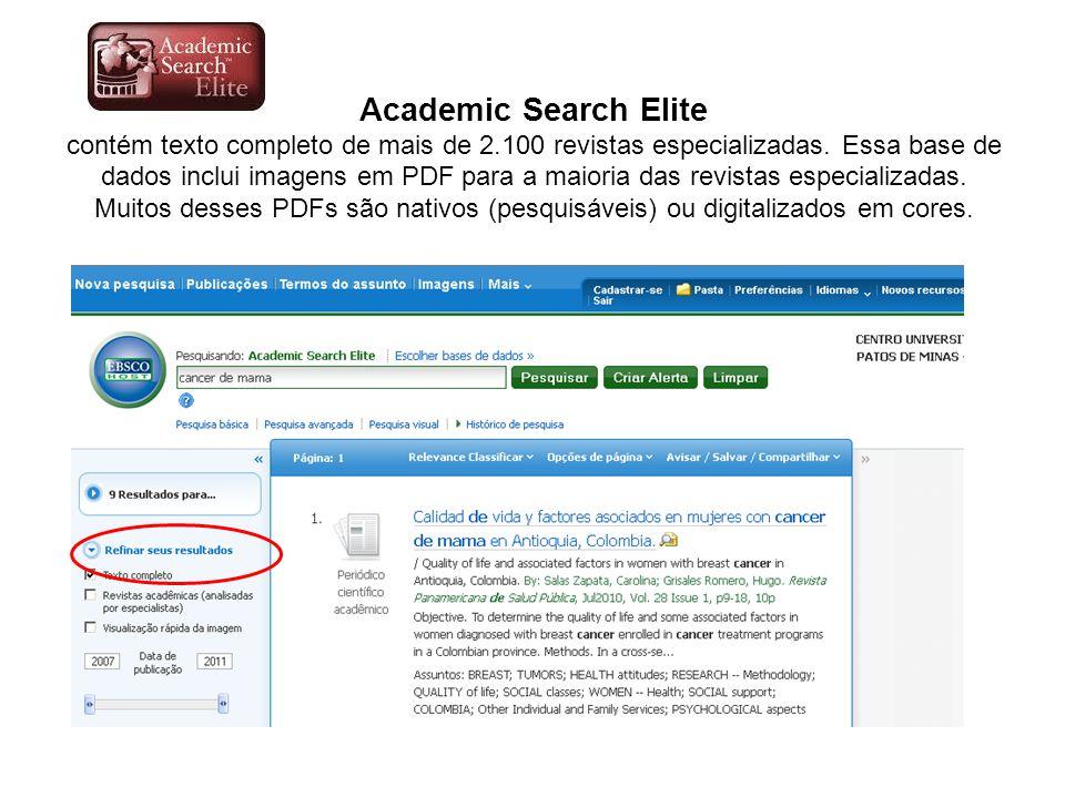 Academic Search Elite contém texto completo de mais de 2.100 revistas especializadas. Essa base de dados inclui imagens em PDF para a maioria das revi