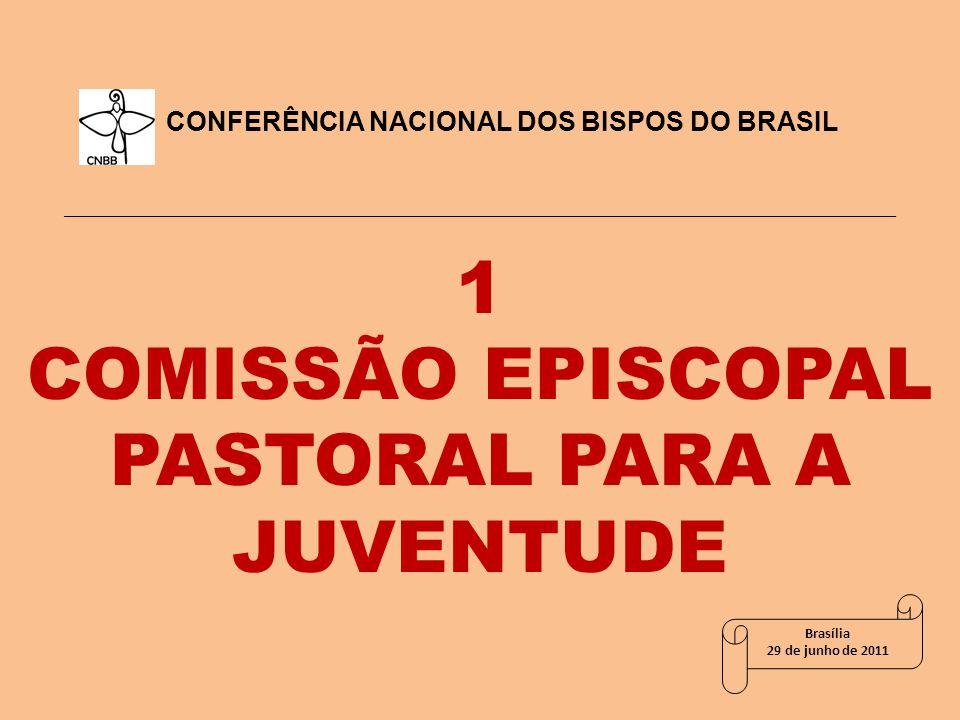 1 COMISSÃO EPISCOPAL PASTORAL PARA A JUVENTUDE CONFERÊNCIA NACIONAL DOS BISPOS DO BRASIL Brasília 29 de junho de 2011