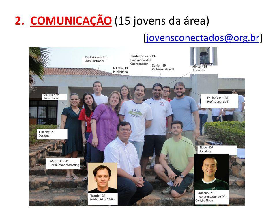 2.COMUNICAÇÃO (15 jovens da área) [jovensconectados@org.br]jovensconectados@org.br