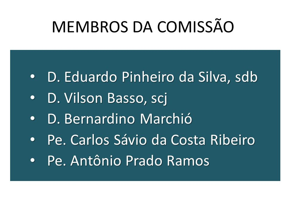 MEMBROS DA COMISSÃO D. Eduardo Pinheiro da Silva, sdb D.