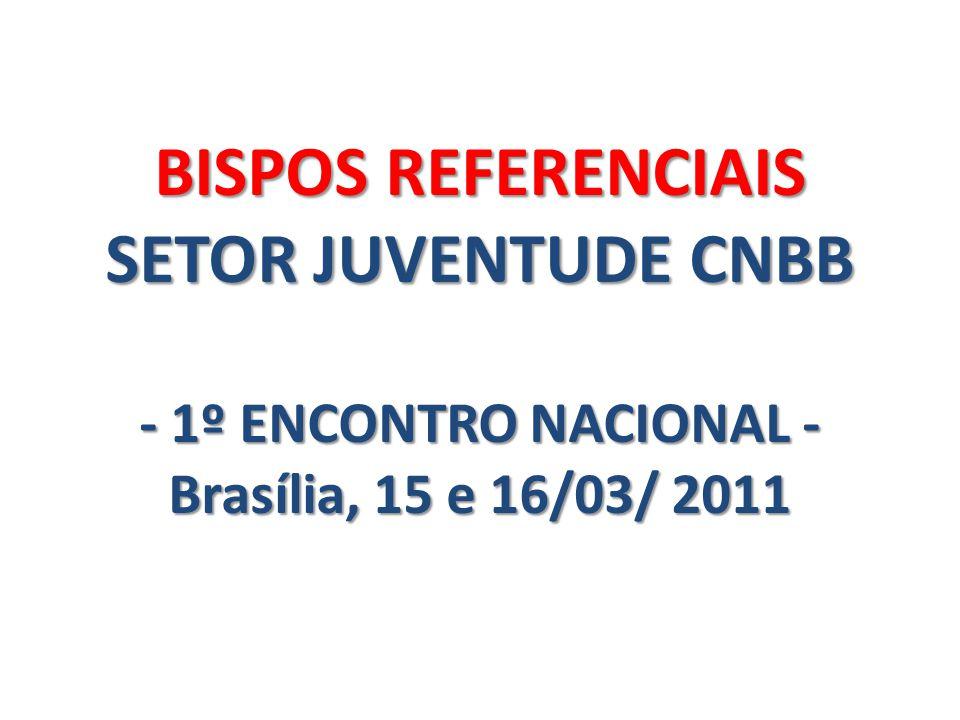BISPOS REFERENCIAIS SETOR JUVENTUDE CNBB - 1º ENCONTRO NACIONAL - Brasília, 15 e 16/03/ 2011