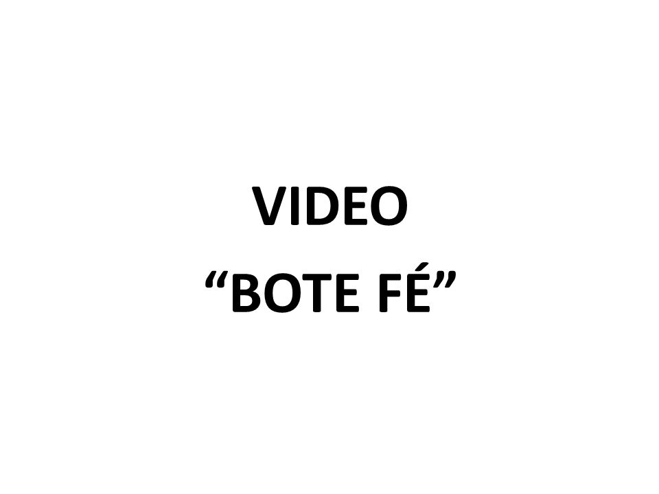 "VIDEO ""BOTE FÉ"""