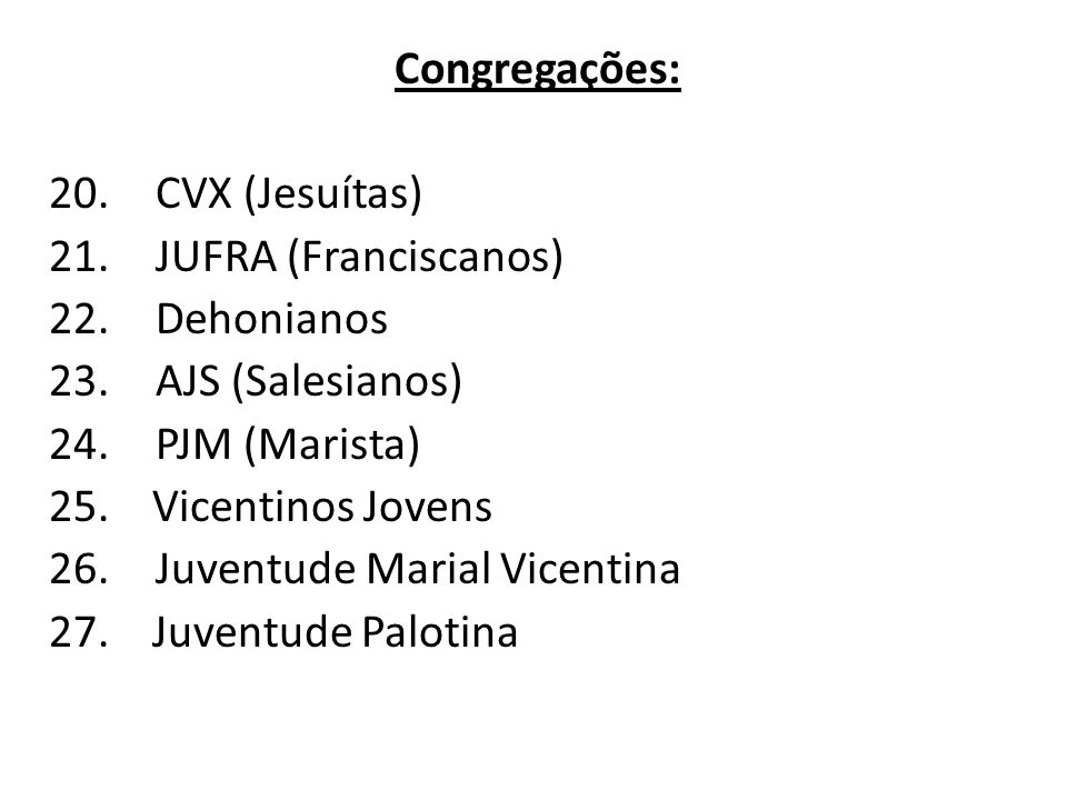 Congregações: 20.CVX (Jesuítas) 21.JUFRA (Franciscanos) 22.Dehonianos 23.AJS (Salesianos) 24.PJM (Marista) 25.