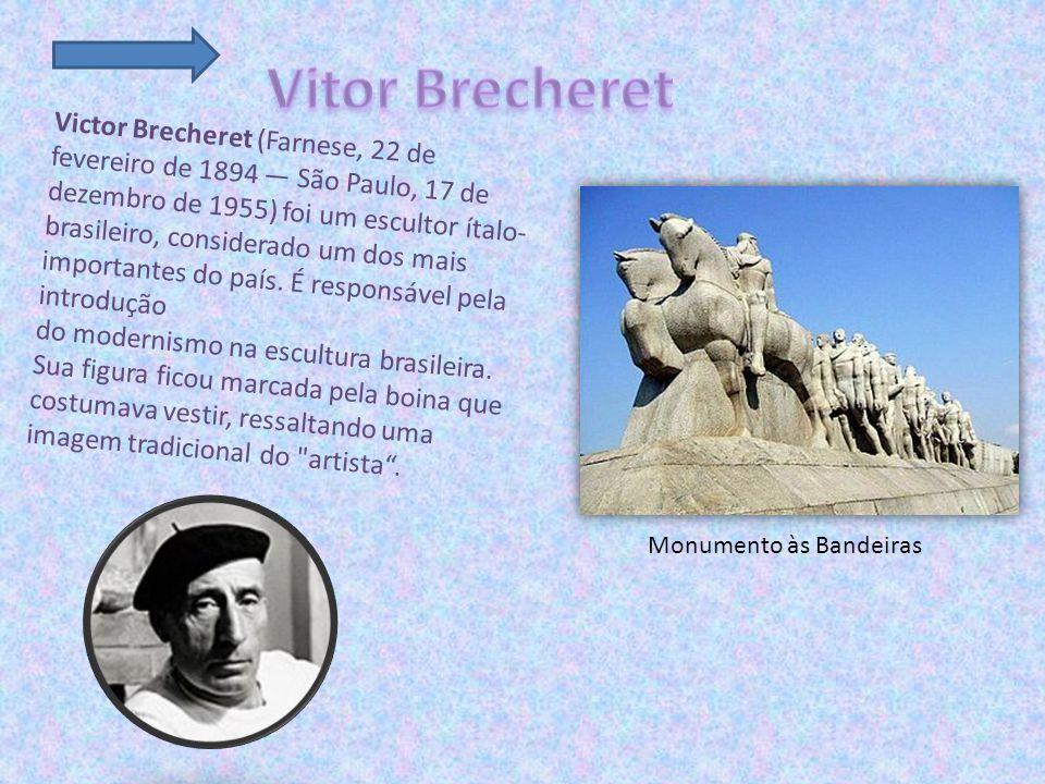 Victor Brecheret (Farnese, 22 de fevereiro de 1894 — São Paulo, 17 de dezembro de 1955) foi um escultor ítalo- brasileiro, considerado um dos mais importantes do país.