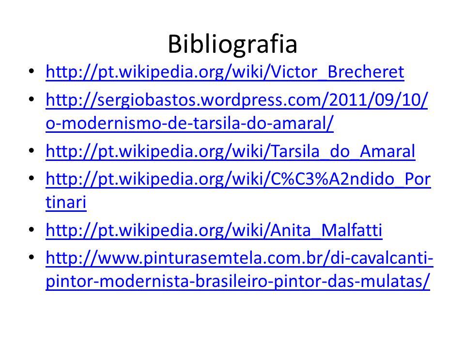 Bibliografia http://pt.wikipedia.org/wiki/Victor_Brecheret http://sergiobastos.wordpress.com/2011/09/10/ o-modernismo-de-tarsila-do-amaral/ http://sergiobastos.wordpress.com/2011/09/10/ o-modernismo-de-tarsila-do-amaral/ http://pt.wikipedia.org/wiki/Tarsila_do_Amaral http://pt.wikipedia.org/wiki/C%C3%A2ndido_Por tinari http://pt.wikipedia.org/wiki/C%C3%A2ndido_Por tinari http://pt.wikipedia.org/wiki/Anita_Malfatti http://www.pinturasemtela.com.br/di-cavalcanti- pintor-modernista-brasileiro-pintor-das-mulatas/ http://www.pinturasemtela.com.br/di-cavalcanti- pintor-modernista-brasileiro-pintor-das-mulatas/
