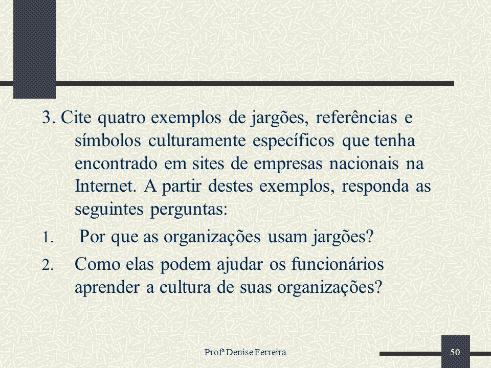 Profª Denise Ferreira50 3. Cite quatro exemplos de jargões, referências e símbolos culturamente específicos que tenha encontrado em sites de empresas