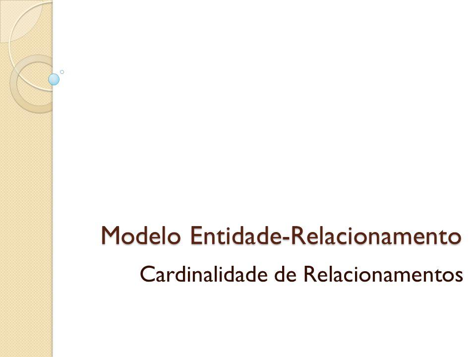 Cardinalidade - Conceito A Cardinalidade indica quantas ocorrências de uma Entidade participam no mínimo e no máximo de um relacionamento.