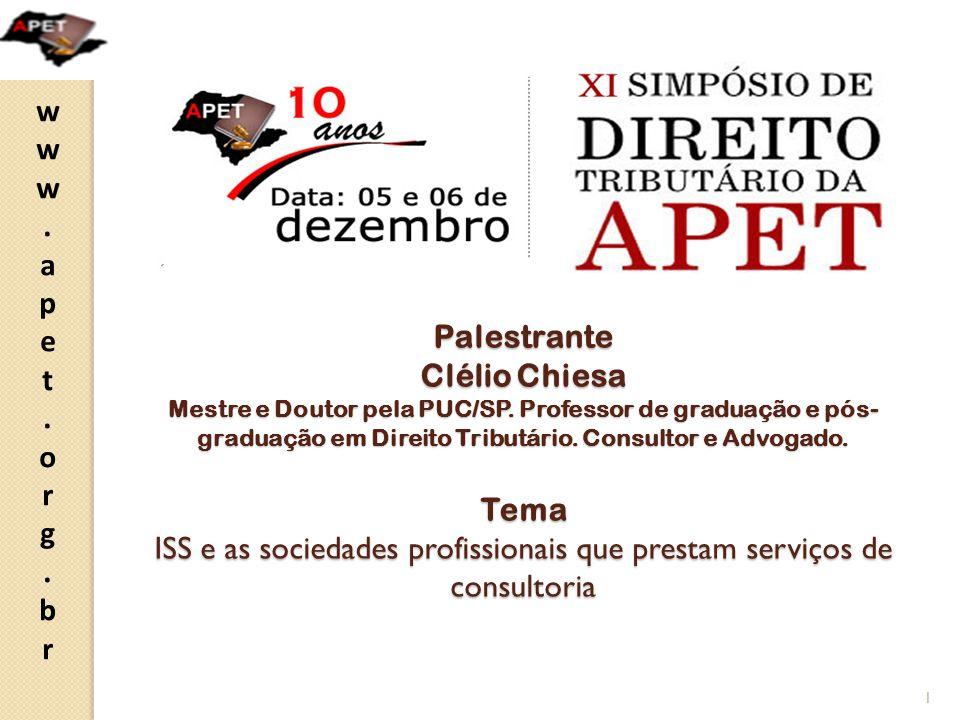 www.apet.org.brwww.apet.org.br Palestrante Clélio Chiesa Mestre e Doutor pela PUC/SP. Professor de graduação e pós- graduação em Direito Tributário. C