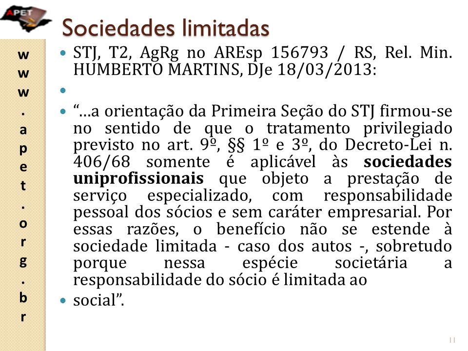 """www.apet.org.brwww.apet.org.br Sociedades limitadas STJ, T2, AgRg no AREsp 156793 / RS, Rel. Min. HUMBERTO MARTINS, DJe 18/03/2013: """"…a orientação da"""