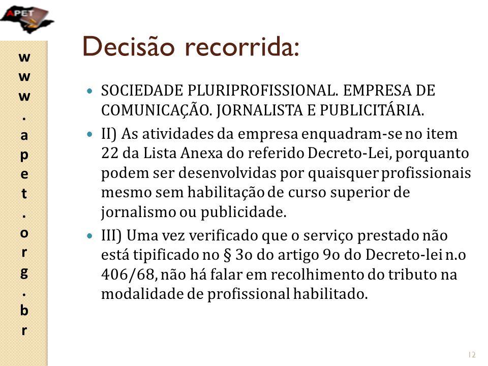 www.apet.org.brwww.apet.org.br Decisão recorrida: SOCIEDADE PLURIPROFISSIONAL. EMPRESA DE COMUNICAÇÃO. JORNALISTA E PUBLICITÁRIA. II) As atividades