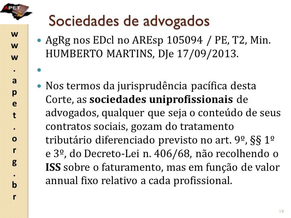 www.apet.org.brwww.apet.org.br Sociedades de advogados AgRg nos EDcl no AREsp 105094 / PE, T2, Min. HUMBERTO MARTINS, DJe 17/09/2013. Nos termos da ju