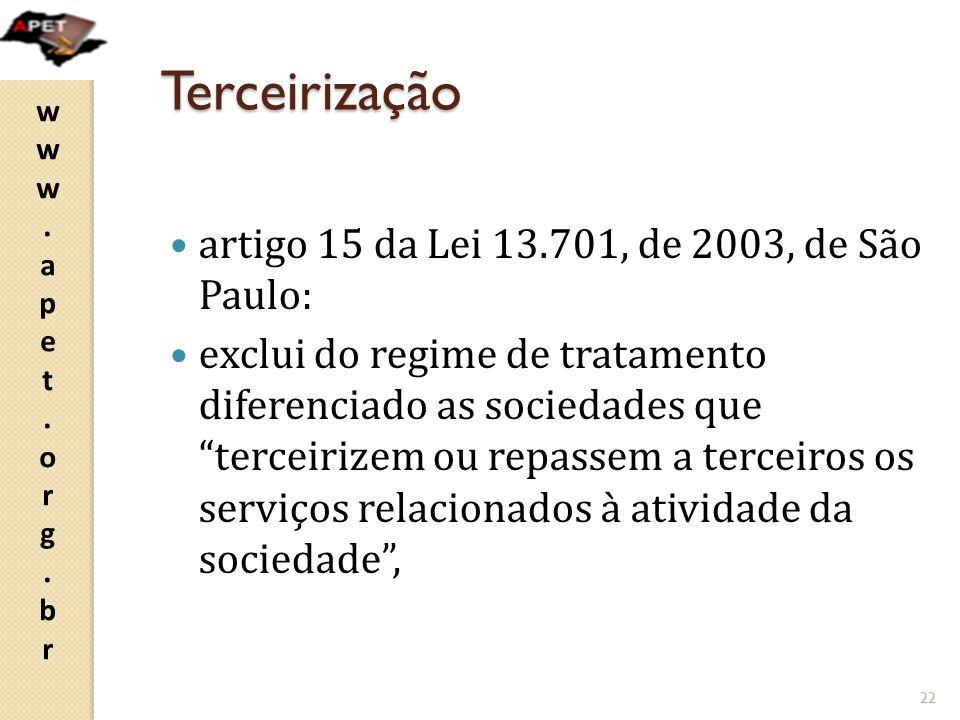 www.apet.org.brwww.apet.org.br Terceirização artigo 15 da Lei 13.701, de 2003, de São Paulo: exclui do regime de tratamento diferenciado as sociedades
