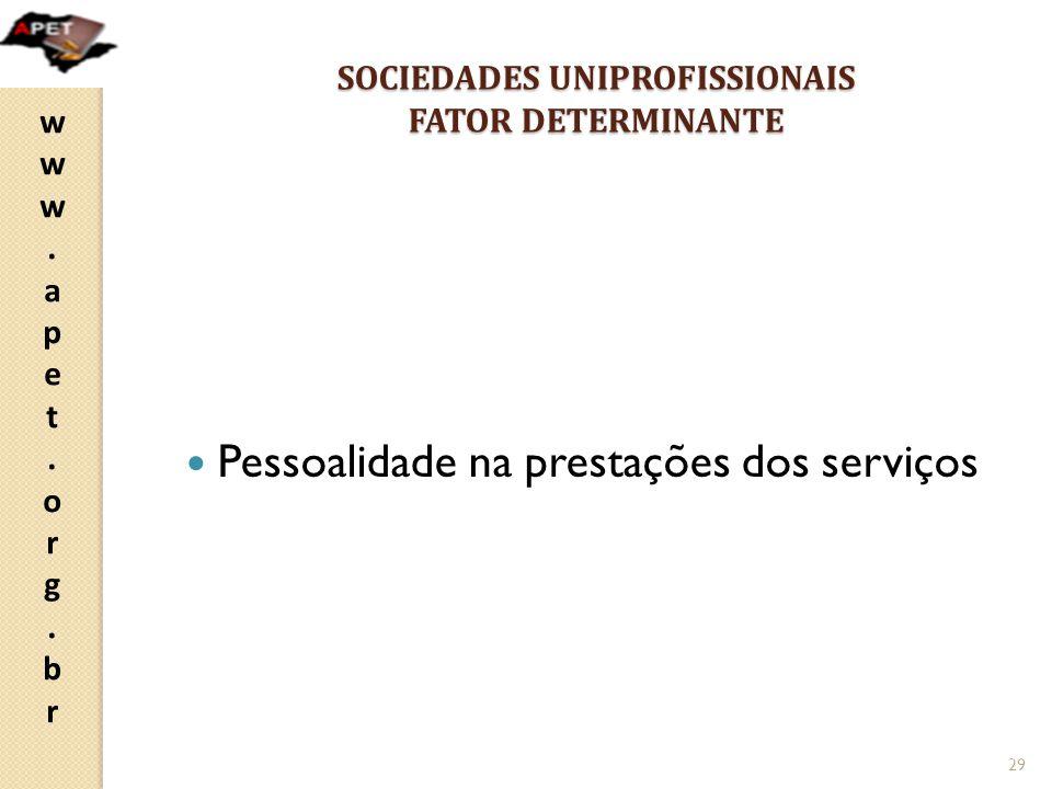 www.apet.org.brwww.apet.org.br SOCIEDADES UNIPROFISSIONAIS FATOR DETERMINANTE Pessoalidade na prestações dos serviços 29