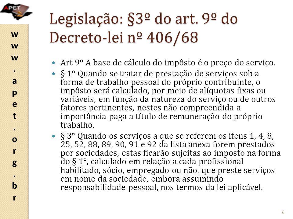 www.apet.org.brwww.apet.org.br Legislação: §3º do art. 9º do Decreto-lei nº 406/68 Art 9º A base de cálculo do impôsto é o preço do serviço. § 1º Quan