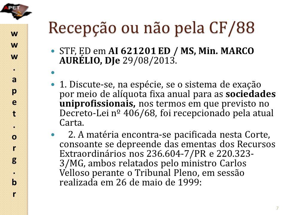www.apet.org.brwww.apet.org.br Recepção ou não pela CF/88 STF, ED em AI 621201 ED / MS, Min. MARCO AURÉLIO, DJe 29/08/2013. 1. Discute-se, na espécie,