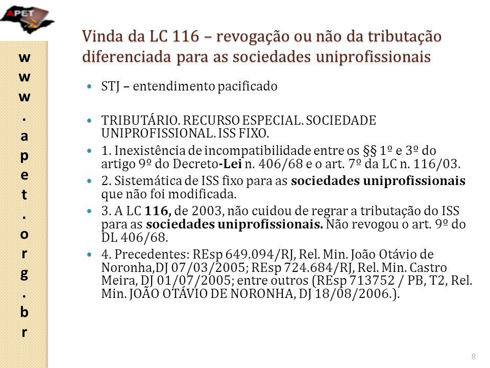 www.apet.org.brwww.apet.org.br Vinda da LC 116 – revogação ou não da tributação diferenciada para as sociedades uniprofissionais STJ – entendimento pa