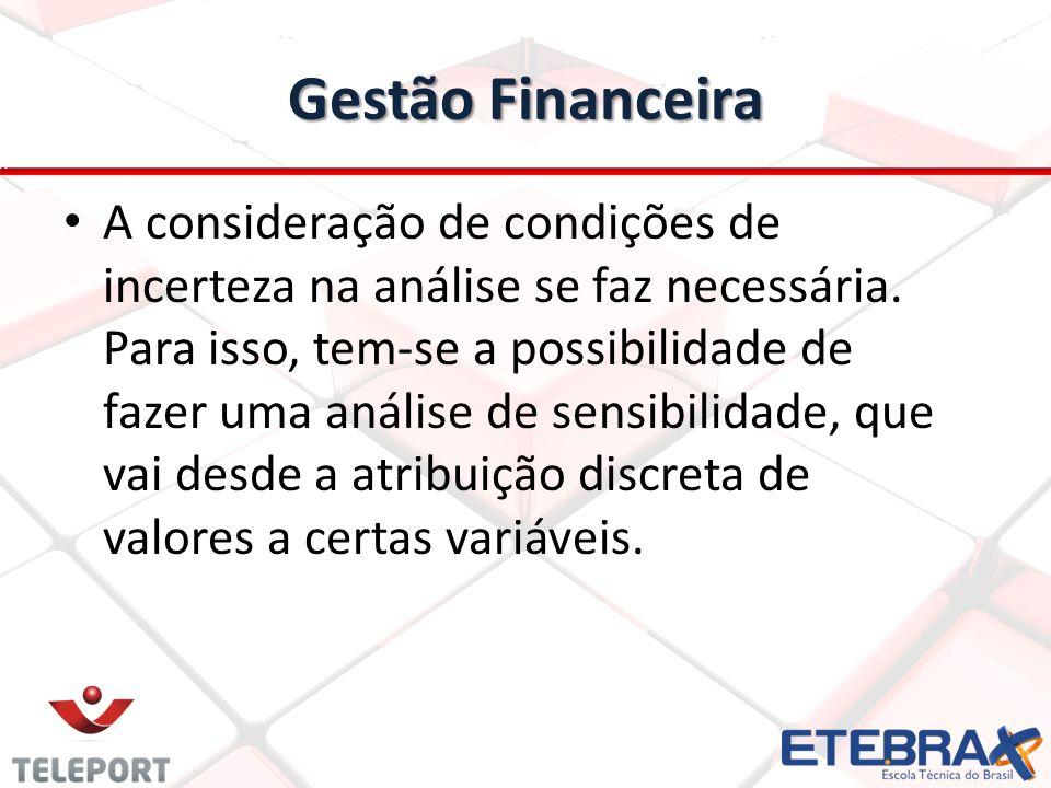 Gestão Financeira A consideração de condições de incerteza na análise se faz necessária. Para isso, tem-se a possibilidade de fazer uma análise de sen