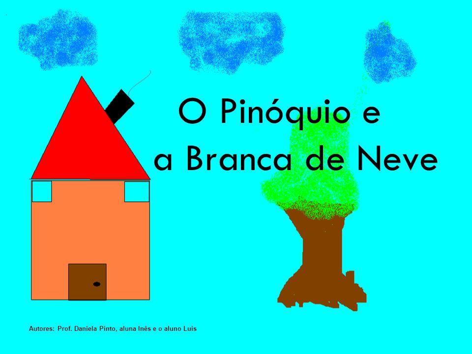 O Pinóquio e a Branca de Neve Autores: Prof. Daniela Pinto, aluna Inês e o aluno Luis