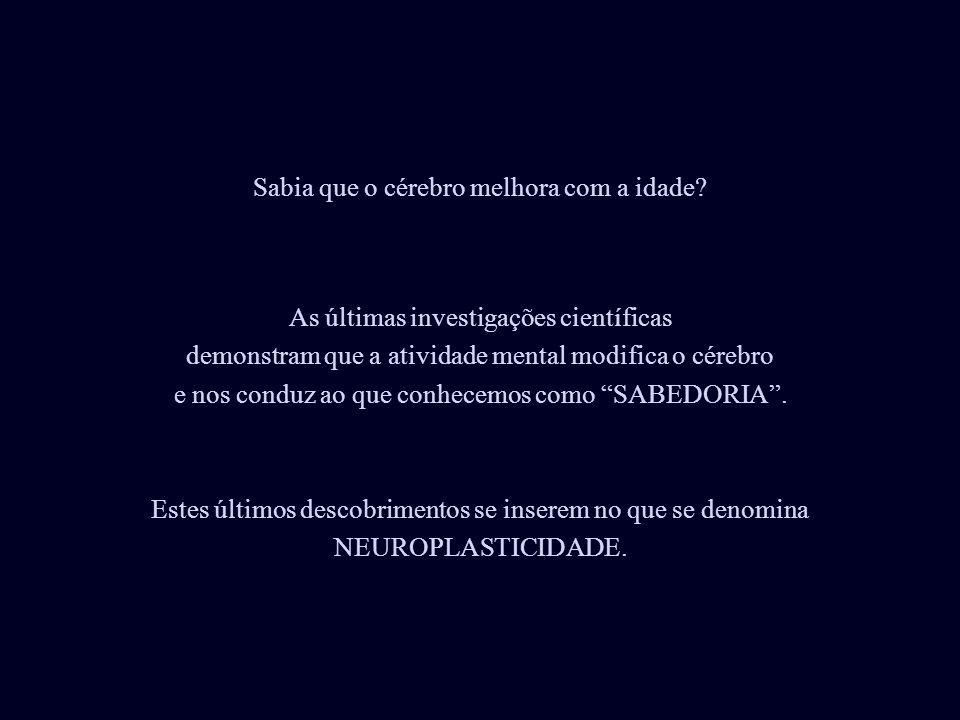 As últimas investigações científicas demonstram que a atividade mental modifica o cérebro e nos conduz ao que conhecemos como SABEDORIA .