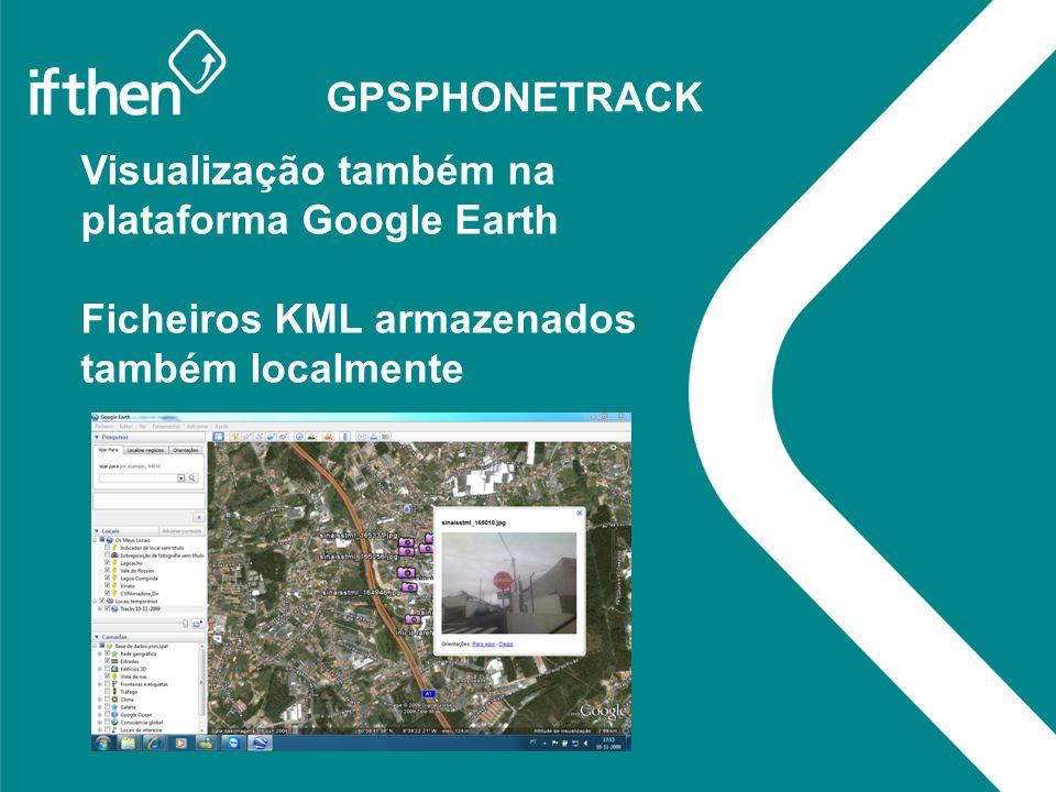 GPSPHONETRACK Visualização também na plataforma Google Earth Ficheiros KML armazenados também localmente