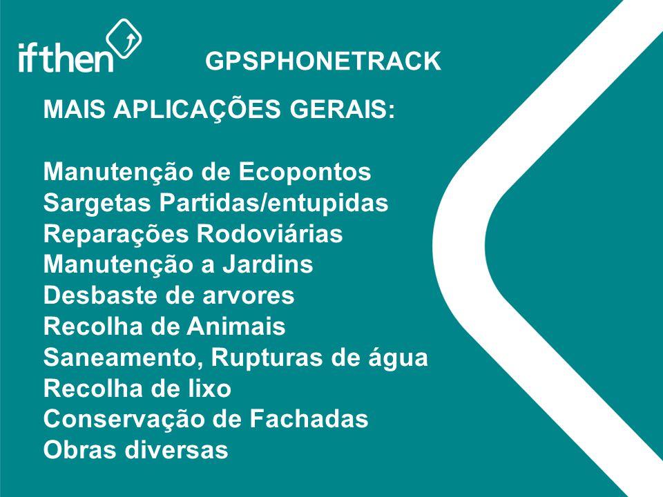 GPSPHONETRACK MAIS APLICAÇÕES GERAIS: Manutenção de Ecopontos Sargetas Partidas/entupidas Reparações Rodoviárias Manutenção a Jardins Desbaste de arvo