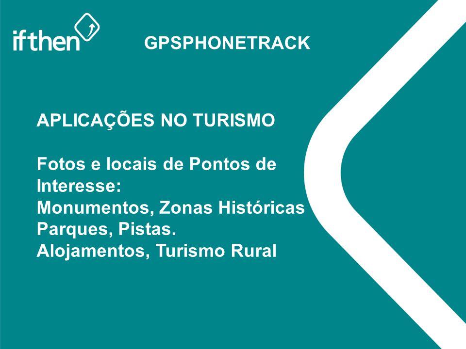 GPSPHONETRACK APLICAÇÕES NO TURISMO Fotos e locais de Pontos de Interesse: Monumentos, Zonas Históricas Parques, Pistas. Alojamentos, Turismo Rural