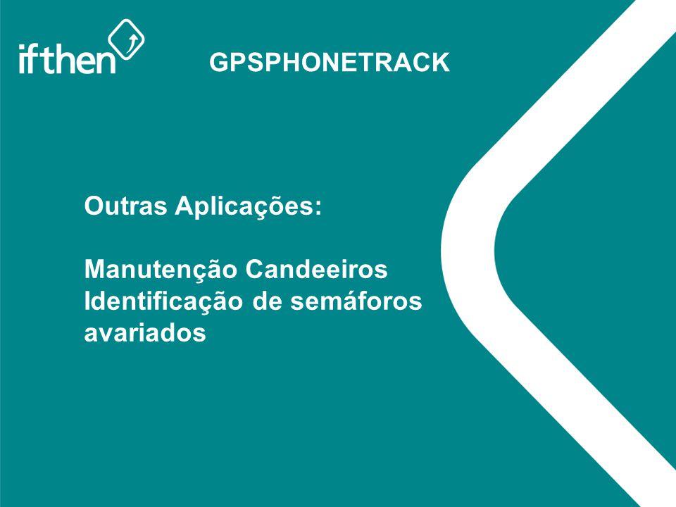 GPSPHONETRACK Outras Aplicações: Manutenção Candeeiros Identificação de semáforos avariados