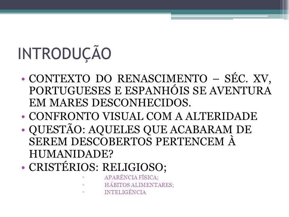 INTRODUÇÃO CONTEXTO DO RENASCIMENTO – SÉC. XV, PORTUGUESES E ESPANHÓIS SE AVENTURA EM MARES DESCONHECIDOS. CONFRONTO VISUAL COM A ALTERIDADE QUESTÃO: