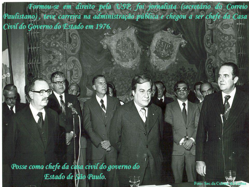 Posse como chefe da casa civil do governo do Estado de São Paulo. Formou-se em direito pela USP, foi jornalista (secretário do Correio Paulistano), te