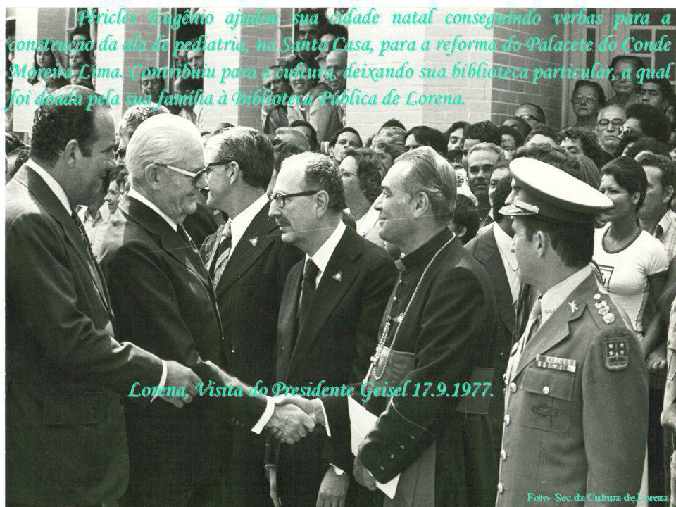 Lorena, Visita do Presidente Geisel 17.9.1977. Péricles Eugênio ajudou sua cidade natal conseguindo verbas para a construção da ala de pediatria, na S