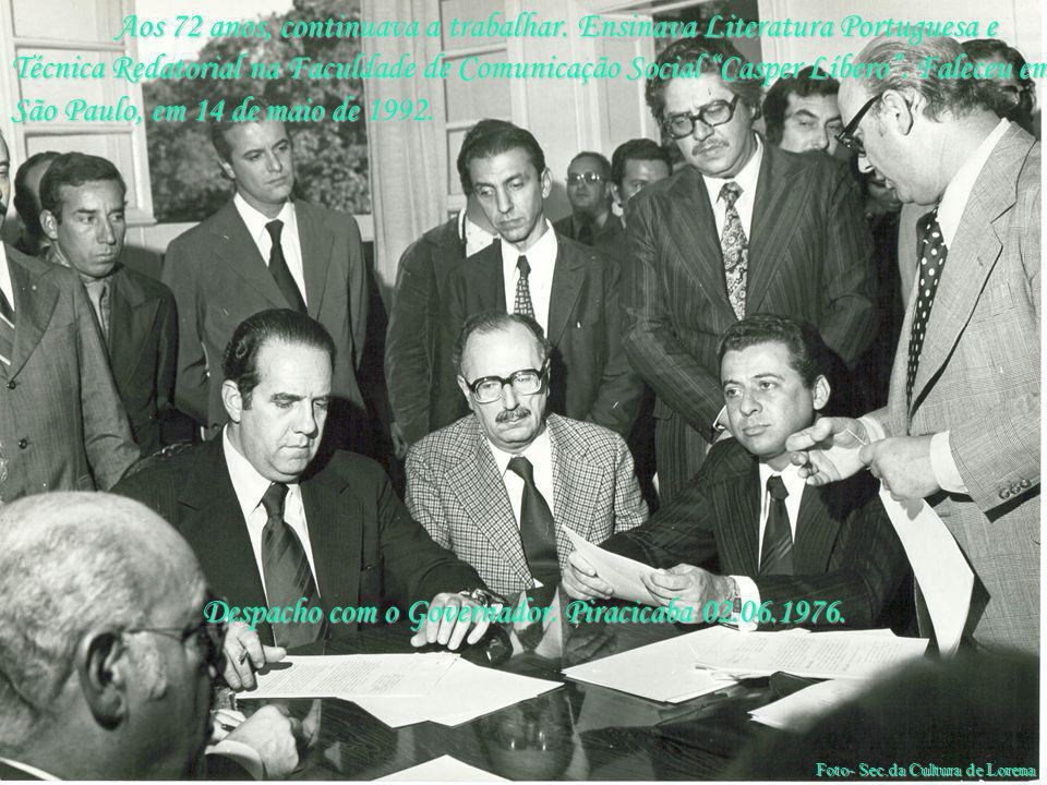 Despacho com o Governador. Piracicaba 02.06.1976. Aos 72 anos, continuava a trabalhar. Ensinava Literatura Portuguesa e Técnica Redatorial na Faculdad
