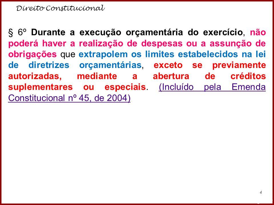 Direito Constitucional Professora Amanda Almozara 4 § 6º Durante a execução orçamentária do exercício, não poderá haver a realização de despesas ou a