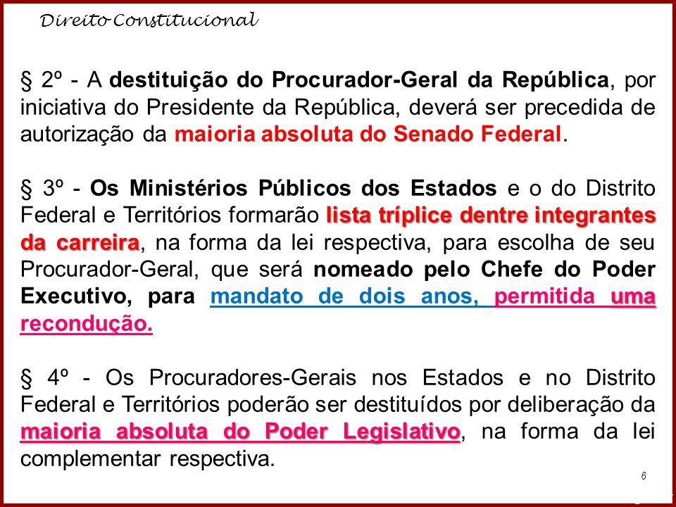 Direito Constitucional Professora Amanda Almozara 6 § 2º - A destituição do Procurador-Geral da República, por iniciativa do Presidente da República,