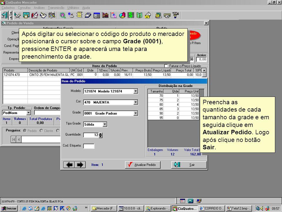 Após digitar ou selecionar o código do produto o mercador posicionará o cursor sobre o campo Grade (0001), pressione ENTER e aparecerá uma tela para p