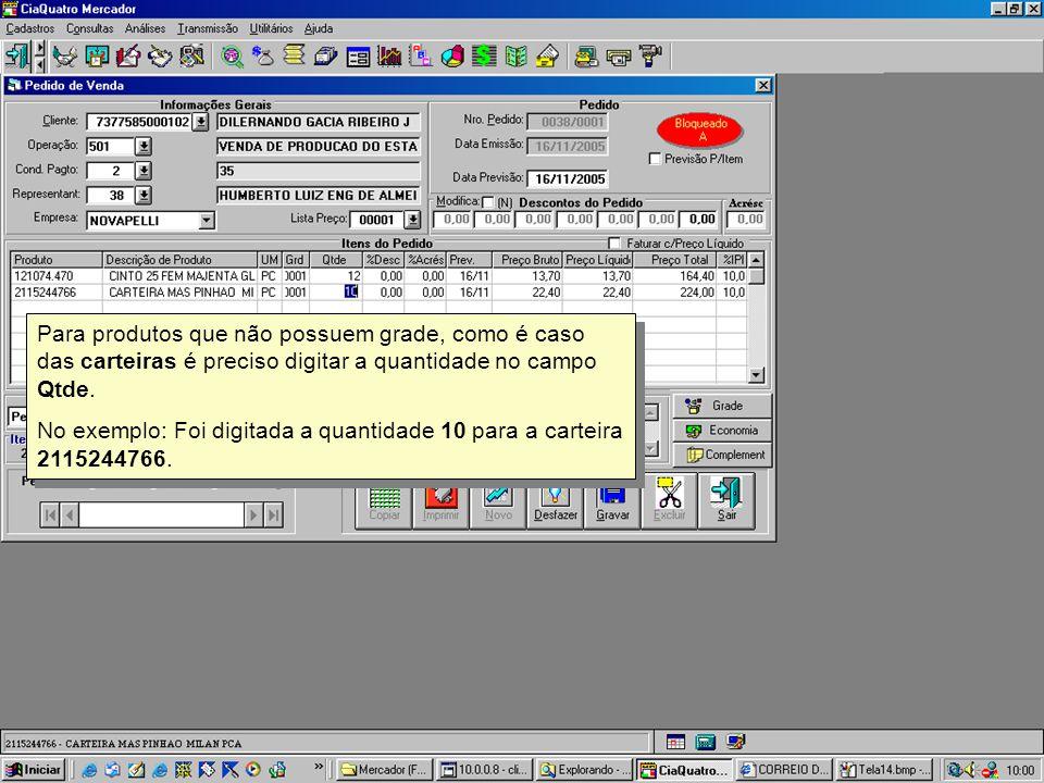 Para produtos que não possuem grade, como é caso das carteiras é preciso digitar a quantidade no campo Qtde. No exemplo: Foi digitada a quantidade 10