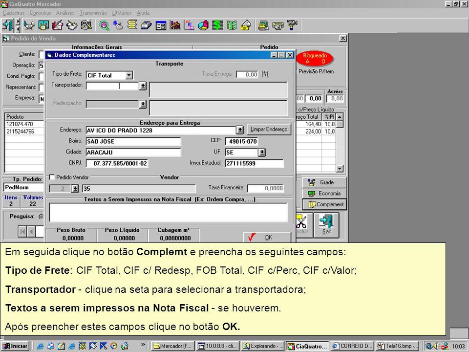 Em seguida clique no botão Complemt e preencha os seguintes campos: Tipo de Frete: CIF Total, CIF c/ Redesp, FOB Total, CIF c/Perc, CIF c/Valor; Trans