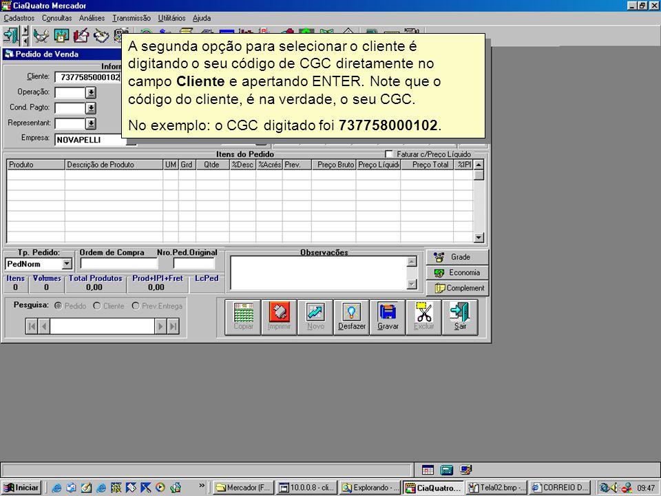 A segunda opção para selecionar o cliente é digitando o seu código de CGC diretamente no campo Cliente e apertando ENTER. Note que o código do cliente