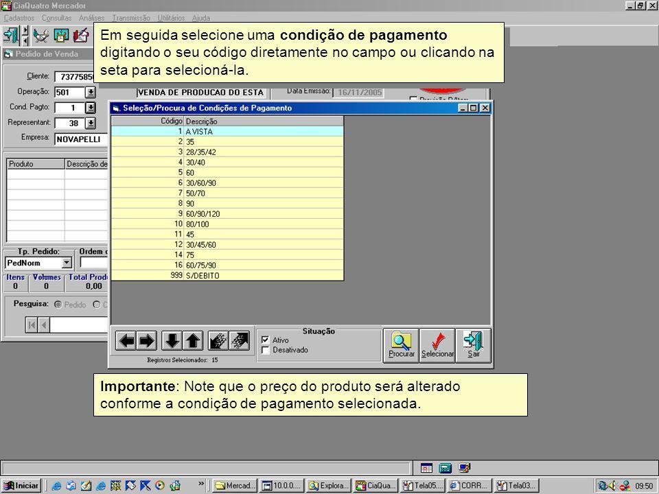 Em seguida selecione uma condição de pagamento digitando o seu código diretamente no campo ou clicando na seta para selecioná-la.
