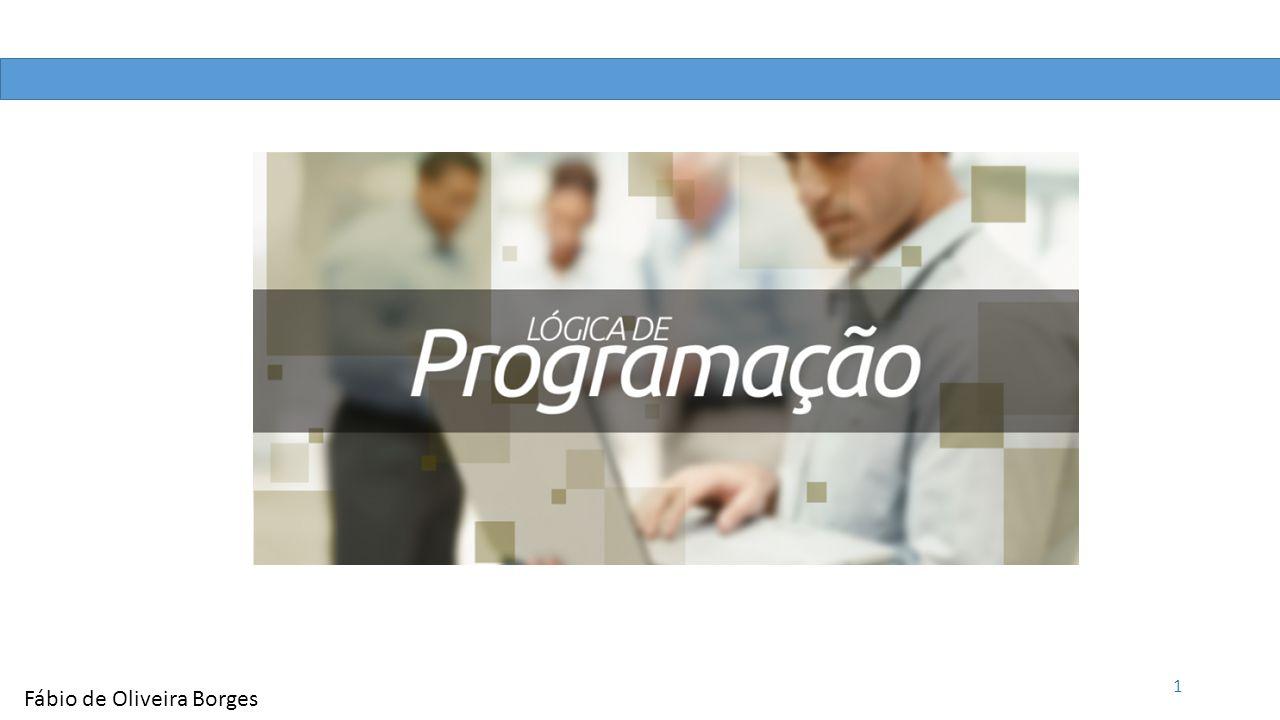 1 Introdução à Lógica de Programação Fábio de Oliveira Borges 2 Tipos de Dados Todo o trabalho realizado por um computador é baseado na manipulação das informações contidas em sua memória.