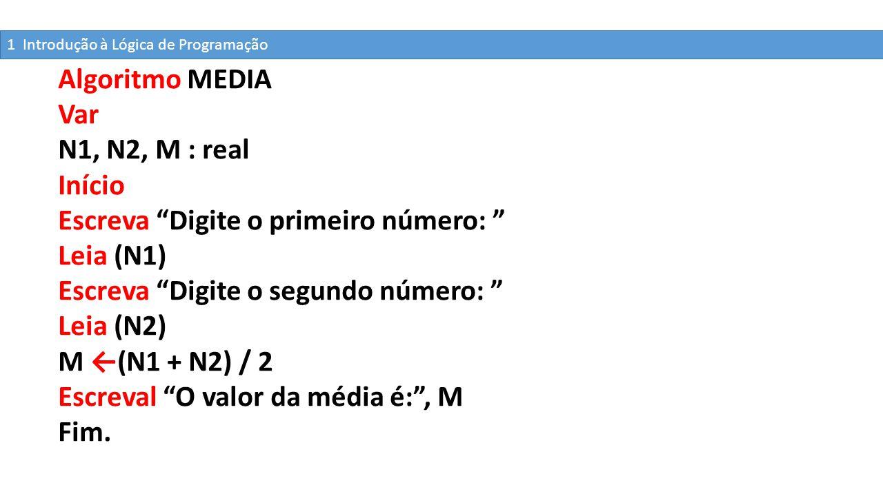 """Algoritmo MEDIA Var N1, N2, M : real Início Escreva """"Digite o primeiro número: """" Leia (N1) Escreva """"Digite o segundo número: """" Leia (N2) M ←(N1 + N2)"""