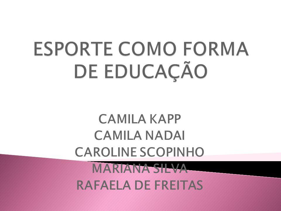 CAMILA KAPP CAMILA NADAI CAROLINE SCOPINHO MARIANA SILVA RAFAELA DE FREITAS