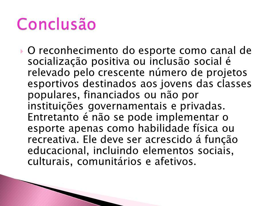  O reconhecimento do esporte como canal de socialização positiva ou inclusão social é relevado pelo crescente número de projetos esportivos destinado