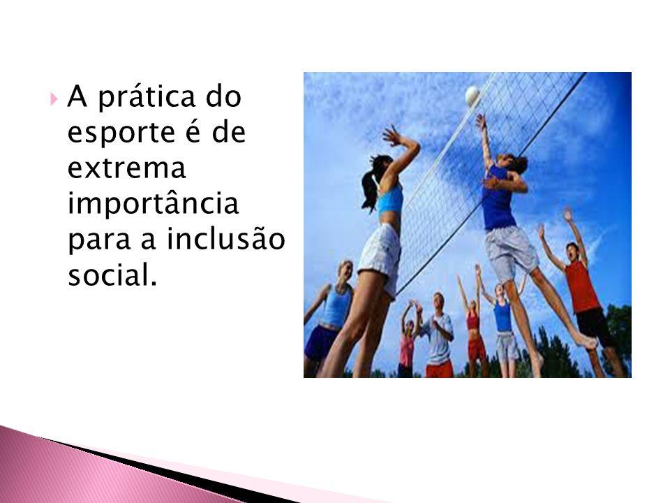  A prática do esporte é de extrema importância para a inclusão social.