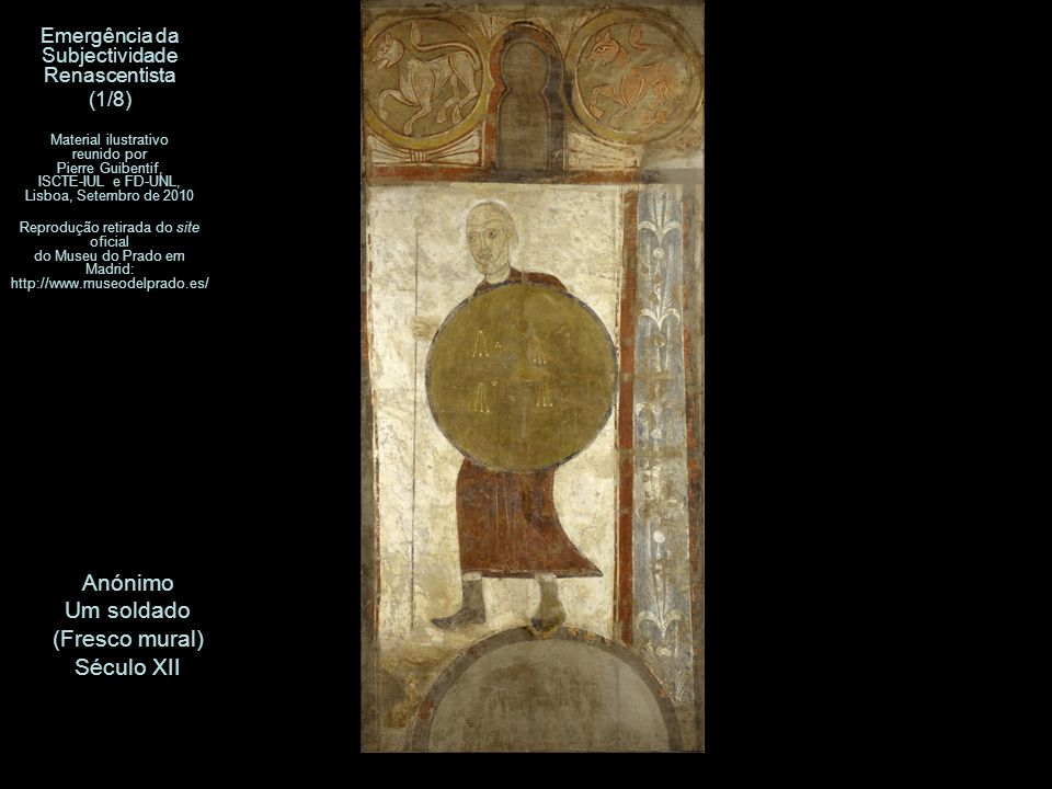 Anónimo Um soldado (Fresco mural) Século XII Emergência da Subjectividade Renascentista (1/8) Material ilustrativo reunido por Pierre Guibentif, ISCTE