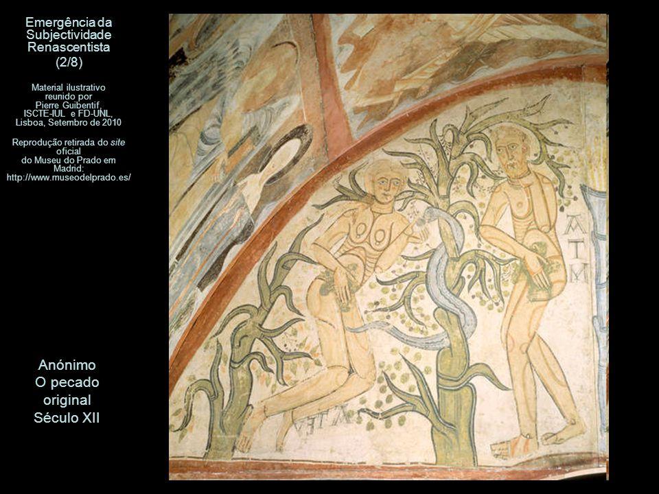 Anónimo O pecado original Século XII Emergência da Subjectividade Renascentista (2/8) Material ilustrativo reunido por Pierre Guibentif, ISCTE-IUL e F