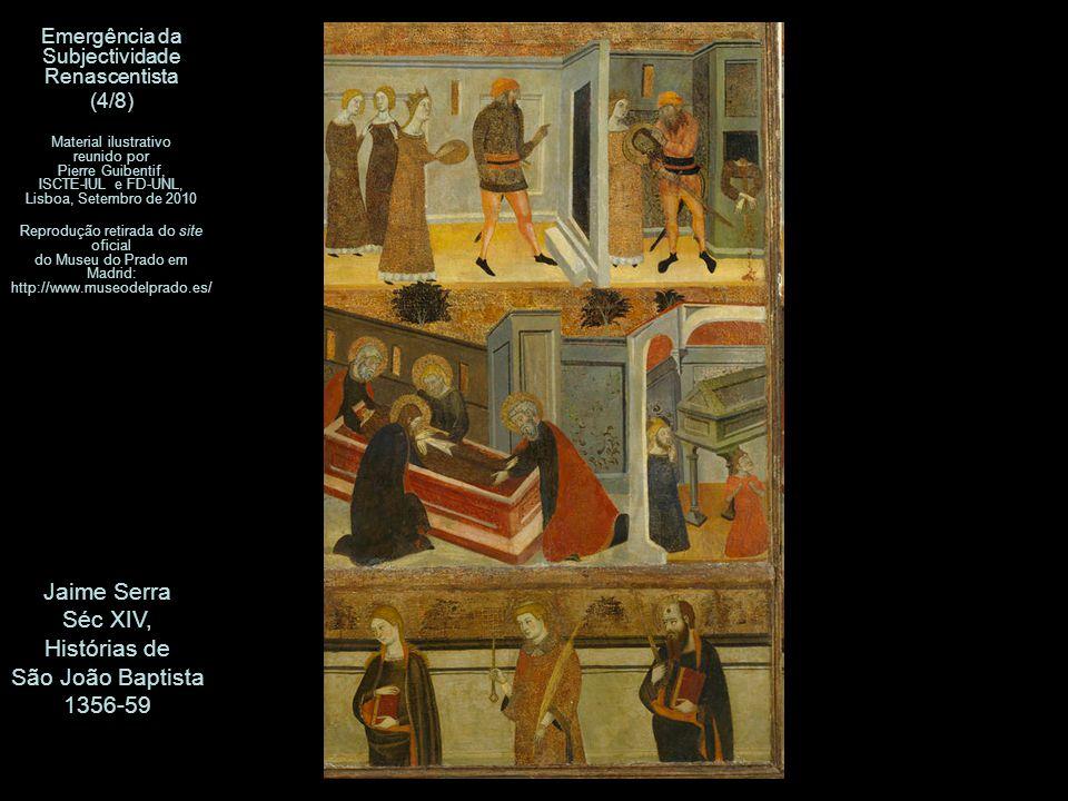 Jaime Serra Séc XIV, Histórias de São João Baptista 1356-59 Emergência da Subjectividade Renascentista (4/8) Material ilustrativo reunido por Pierre G