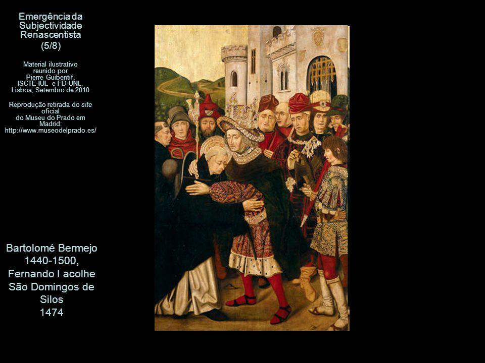 Bartolomé Bermejo 1440-1500, Fernando I acolhe São Domingos de Silos 1474 Emergência da Subjectividade Renascentista (5/8) Material ilustrativo reunid