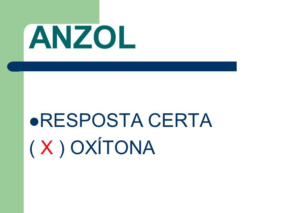 ANZOL RESPOSTA CERTA ( X ) OXÍTONA