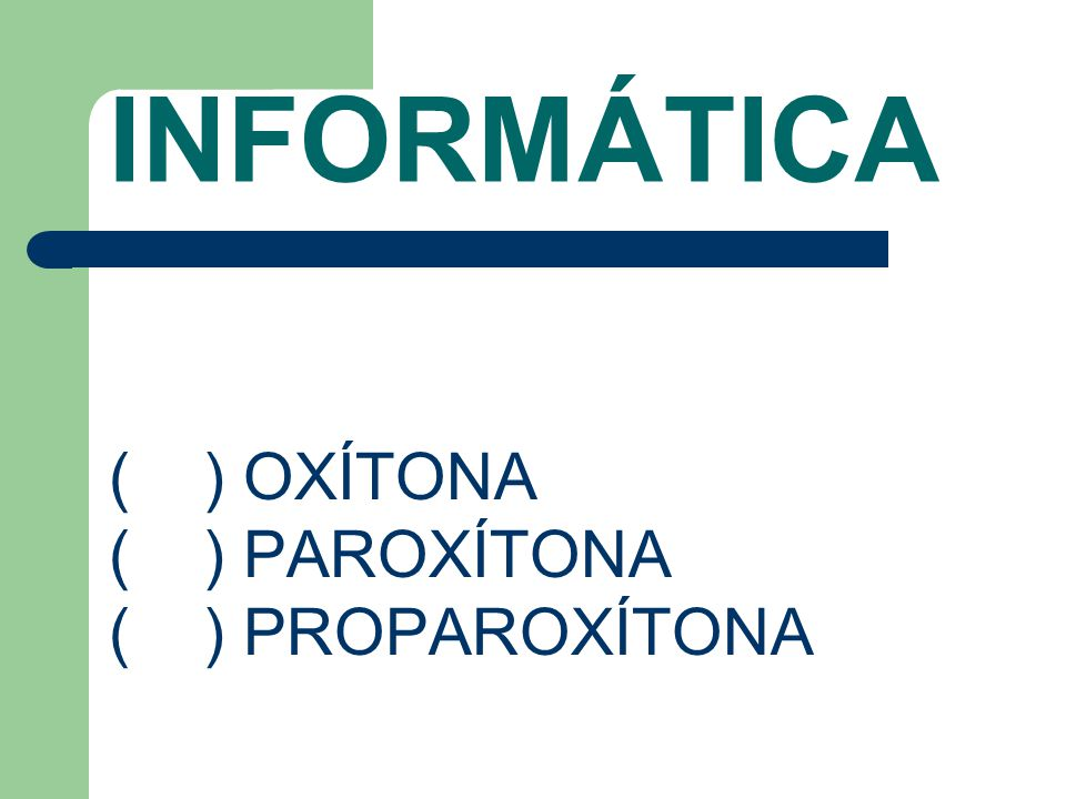 INFORMÁTICA ( ) OXÍTONA ( ) PAROXÍTONA ( ) PROPAROXÍTONA