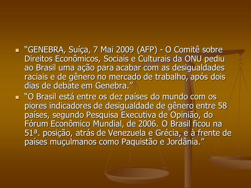 """""""GENEBRA, Suíça, 7 Mai 2009 (AFP) - O Comitê sobre Direitos Econômicos, Sociais e Culturais da ONU pediu ao Brasil uma ação para acabar com as desigua"""